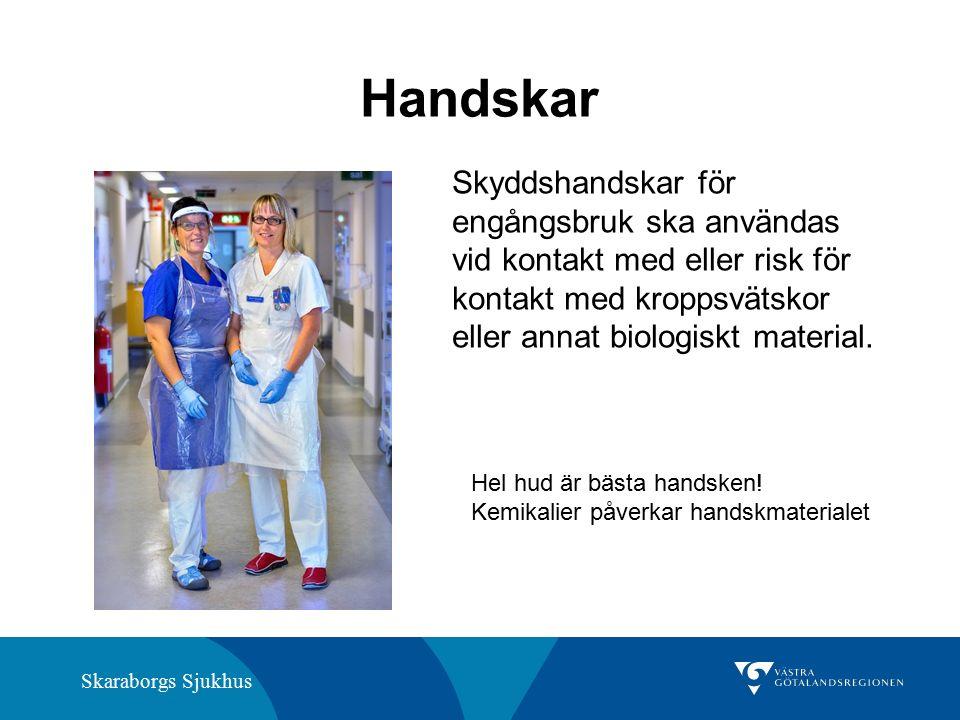 Skaraborgs Sjukhus Handskar Skyddshandskar för engångsbruk ska användas vid kontakt med eller risk för kontakt med kroppsvätskor eller annat biologiskt material.