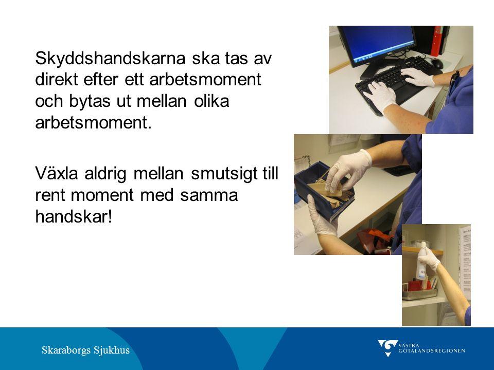 Skaraborgs Sjukhus Skyddshandskarna ska tas av direkt efter ett arbetsmoment och bytas ut mellan olika arbetsmoment. Växla aldrig mellan smutsigt till