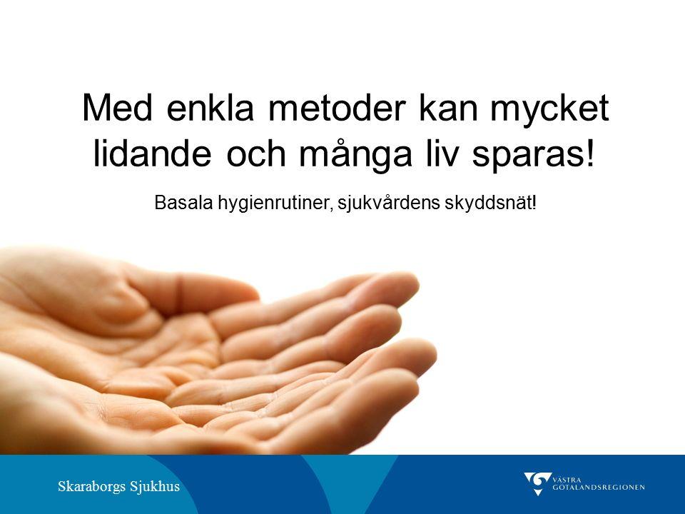 Skaraborgs Sjukhus Med enkla metoder kan mycket lidande och många liv sparas! Basala hygienrutiner, sjukvårdens skyddsnät!