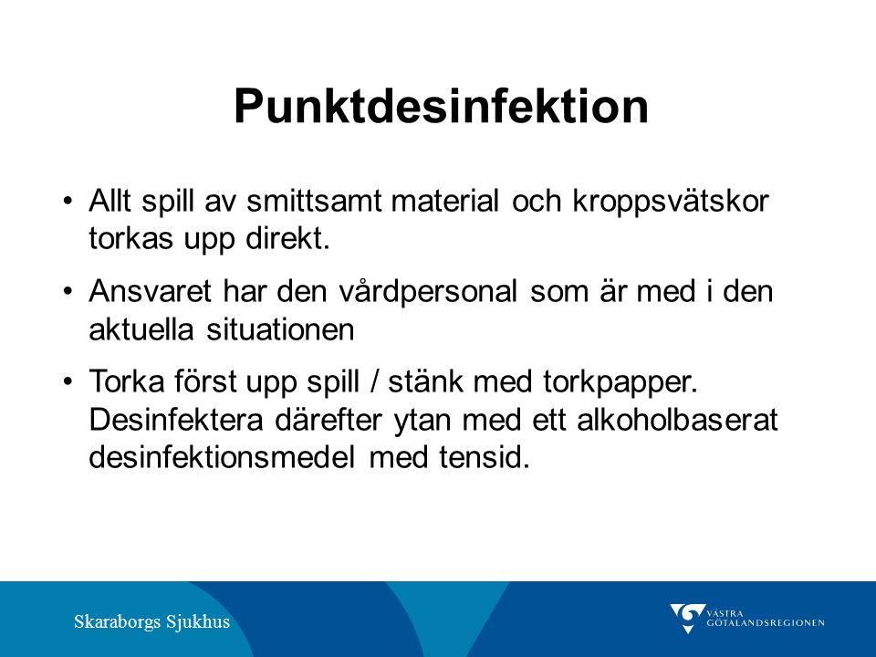 Skaraborgs Sjukhus Punktdesinfektion Allt spill av smittsamt material och kroppsvätskor torkas upp direkt. Ansvaret har den vårdpersonal som är med i
