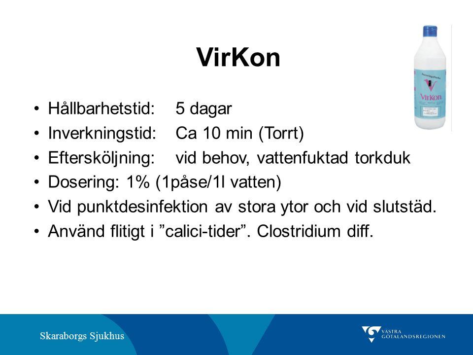 Skaraborgs Sjukhus VirKon Hållbarhetstid:5 dagar Inverkningstid:Ca 10 min (Torrt) Eftersköljning:vid behov, vattenfuktad torkduk Dosering: 1% (1påse/1l vatten) Vid punktdesinfektion av stora ytor och vid slutstäd.