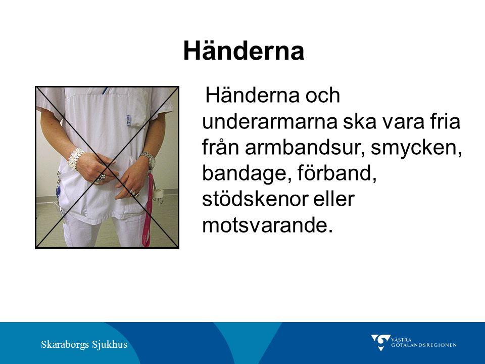 Skaraborgs Sjukhus Händerna Händerna och underarmarna ska vara fria från armbandsur, smycken, bandage, förband, stödskenor eller motsvarande.