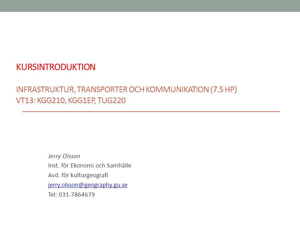 KURSINTRODUKTION INFRASTRUKTUR, TRANSPORTER OCH KOMMUNIKATION (7.5 HP) VT13: KGG210, KGG1EP, TUG220 Jerry Olsson Inst.