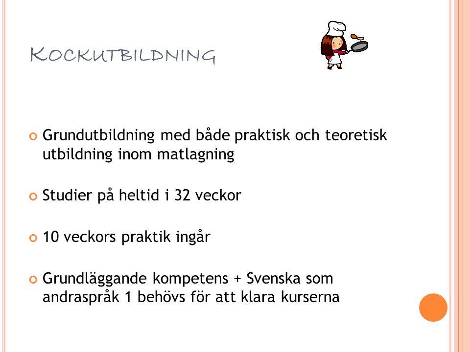 K OCKUTBILDNING Grundutbildning med både praktisk och teoretisk utbildning inom matlagning Studier på heltid i 32 veckor 10 veckors praktik ingår Grundläggande kompetens + Svenska som andraspråk 1 behövs för att klara kurserna