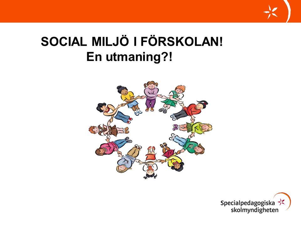 SOCIAL MILJÖ I FÖRSKOLAN! En utmaning !