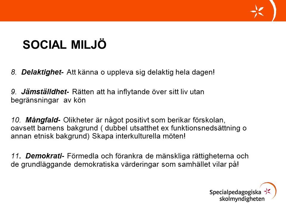 SOCIAL MILJÖ 8. Delaktighet- Att känna o uppleva sig delaktig hela dagen.