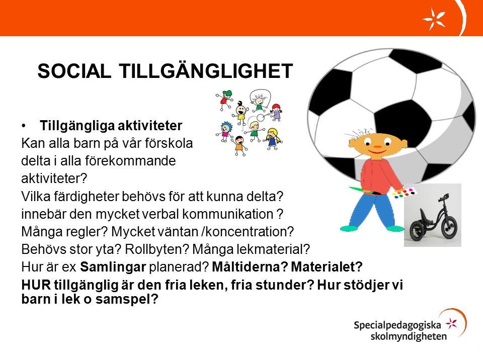 SOCIAL TILLGÄNGLIGHET Tillgängliga aktiviteter Kan alla barn på vår förskola delta i alla förekommande aktiviteter.