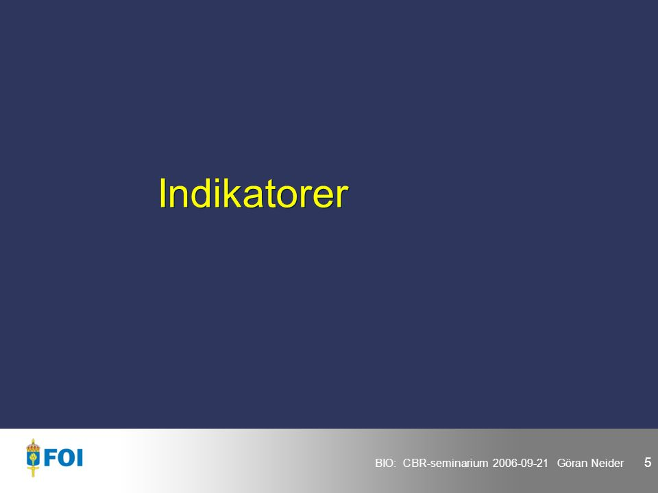 BIO: CBR-seminarium 2006-09-21 Göran Neider 5 Indikatorer