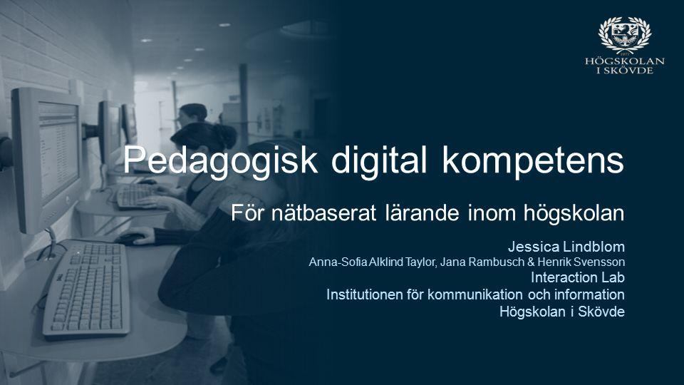 Sida 1 Pedagogisk digital kompetens Pedagogisk digital kompetens Pedagogisk digital kompetens För nätbaserat lärande inom högskolan Jessica Lindblom A