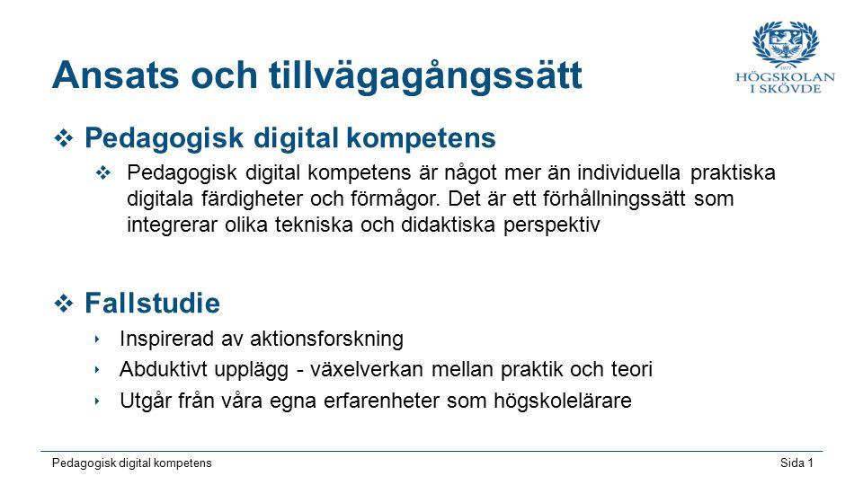 Sida 1 Pedagogisk digital kompetens Ansats och tillvägagångssätt  Pedagogisk digital kompetens  Pedagogisk digital kompetens är något mer än individuella praktiska digitala färdigheter och förmågor.