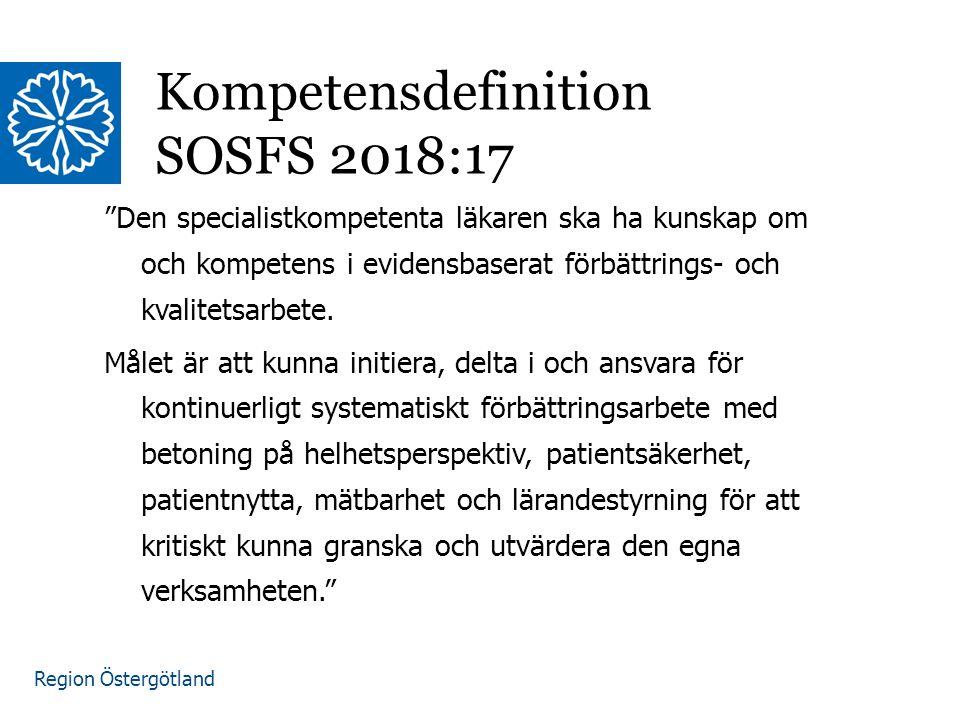 Region Östergötland Kompetensdefinition SOSFS 2018:17 Den specialistkompetenta läkaren ska ha kunskap om och kompetens i evidensbaserat förbättrings- och kvalitetsarbete.