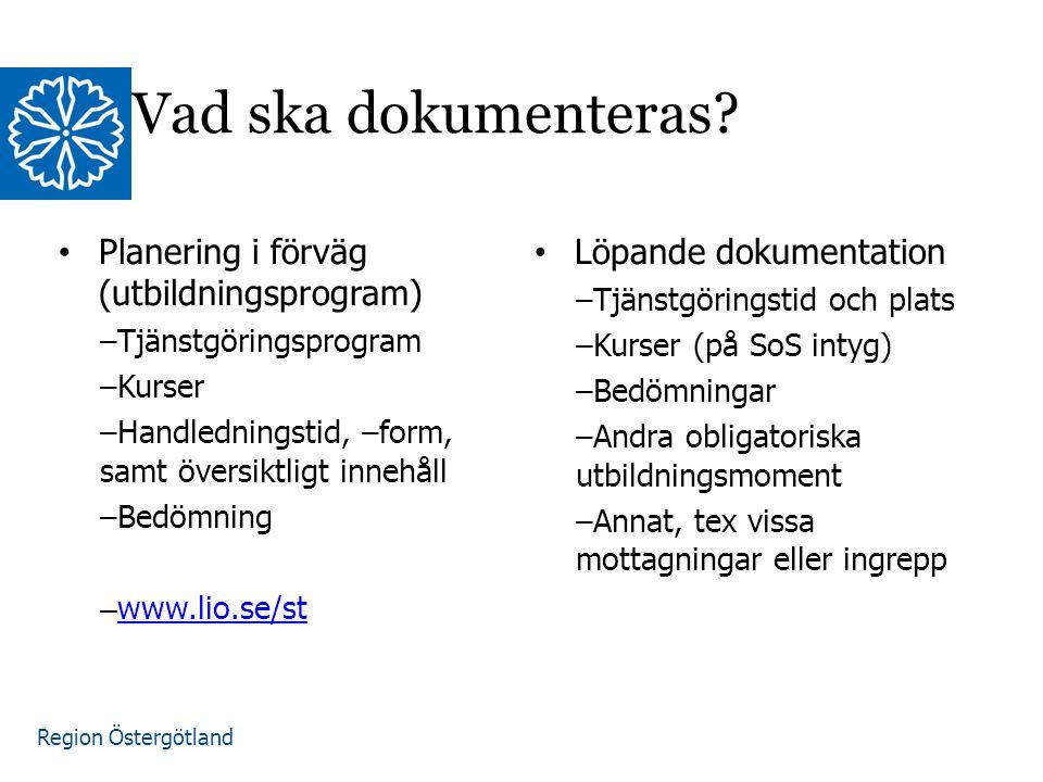Region Östergötland www.lio.se/studierektorskansliet Planering i förväg (utbildningsprogram) –Tjänstgöringsprogram –Kurser –Handledningstid, –form, samt översiktligt innehåll –Bedömning – www.lio.se/st www.lio.se/st Löpande dokumentation –Tjänstgöringstid och plats –Kurser (på SoS intyg) –Bedömningar –Andra obligatoriska utbildningsmoment –Annat, tex vissa mottagningar eller ingrepp Vad ska dokumenteras