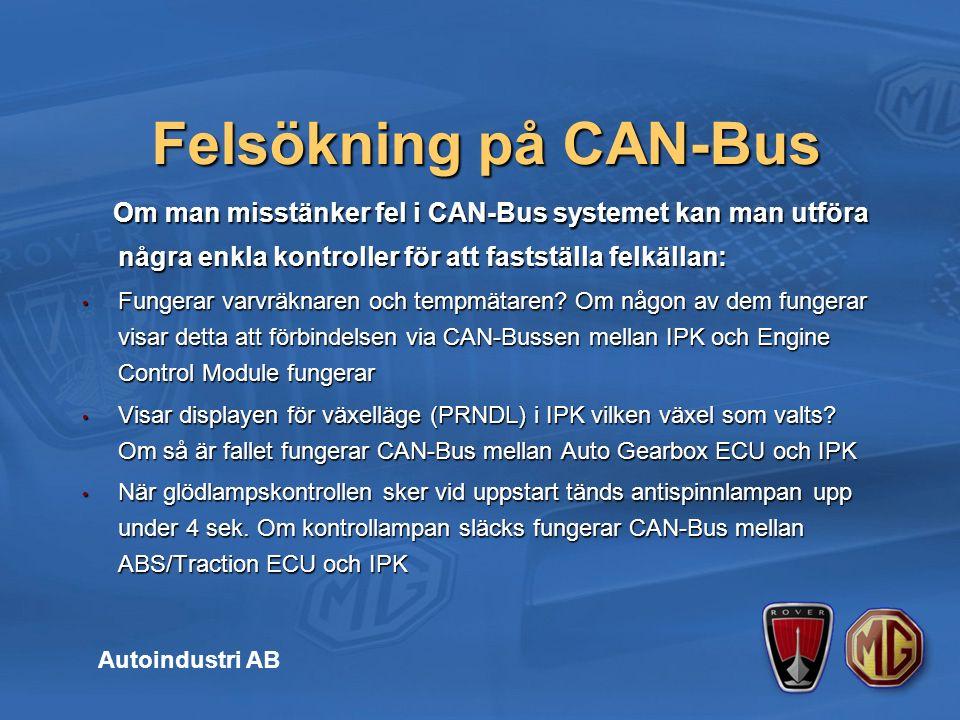Om man misstänker fel i CAN-Bus systemet kan man utföra några enkla kontroller för att fastställa felkällan: Om man misstänker fel i CAN-Bus systemet kan man utföra några enkla kontroller för att fastställa felkällan: Fungerar varvräknaren och tempmätaren.
