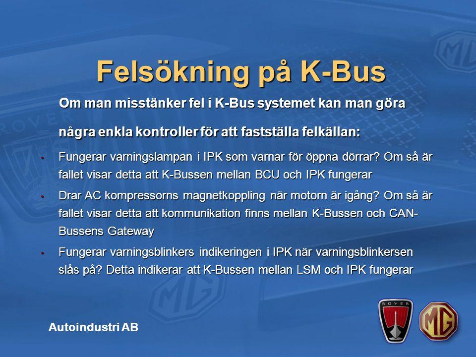 Om man misstänker fel i K-Bus systemet kan man göra några enkla kontroller för att fastställa felkällan: Om man misstänker fel i K-Bus systemet kan man göra några enkla kontroller för att fastställa felkällan: Fungerar varningslampan i IPK som varnar för öppna dörrar.