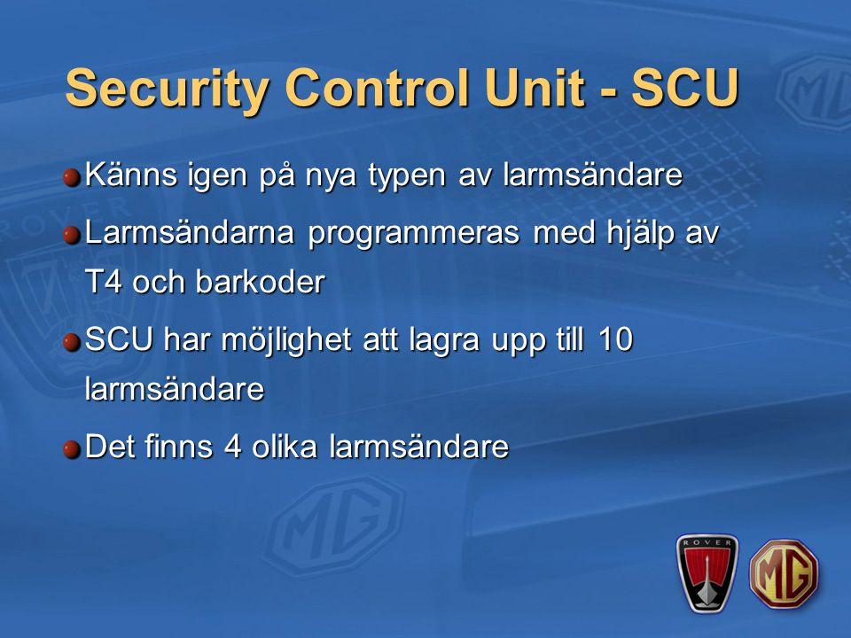 Security Control Unit - SCU Känns igen på nya typen av larmsändare Larmsändarna programmeras med hjälp av T4 och barkoder SCU har möjlighet att lagra upp till 10 larmsändare Det finns 4 olika larmsändare