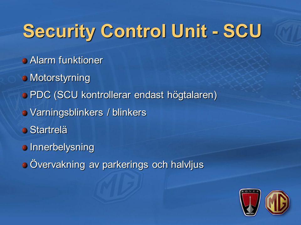 Security Control Unit - SCU Alarm funktioner Motorstyrning PDC (SCU kontrollerar endast högtalaren) Varningsblinkers / blinkers StartreläInnerbelysning Övervakning av parkerings och halvljus