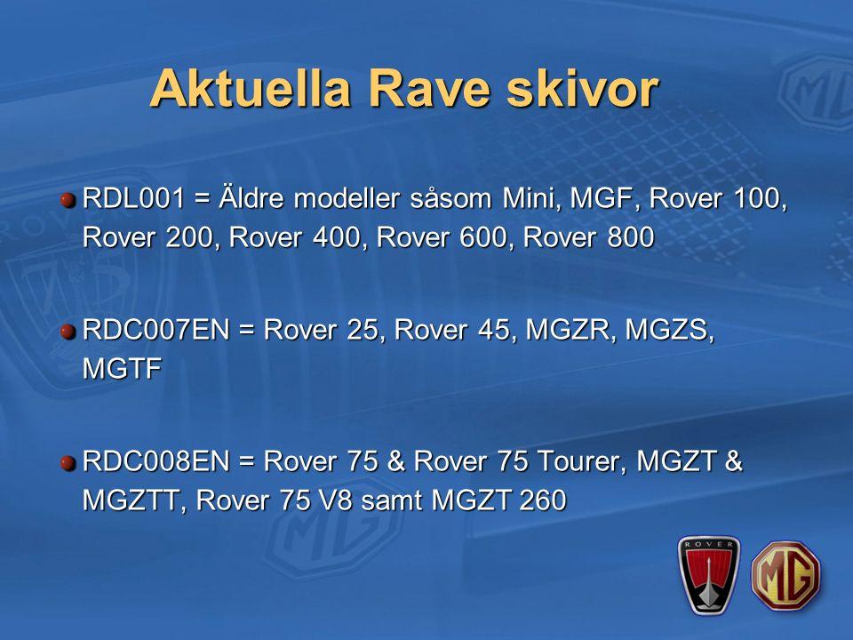 Aktuella Rave skivor RDL001 = Äldre modeller såsom Mini, MGF, Rover 100, Rover 200, Rover 400, Rover 600, Rover 800 RDC007EN = Rover 25, Rover 45, MGZR, MGZS, MGTF RDC008EN = Rover 75 & Rover 75 Tourer, MGZT & MGZTT, Rover 75 V8 samt MGZT 260