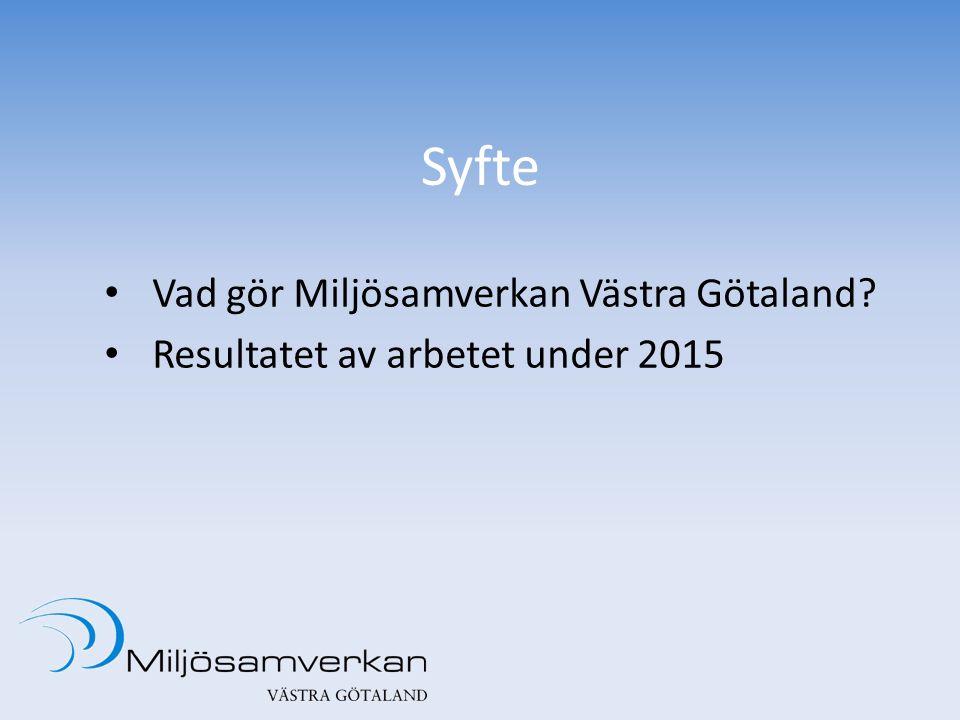 Syfte Vad gör Miljösamverkan Västra Götaland Resultatet av arbetet under 2015