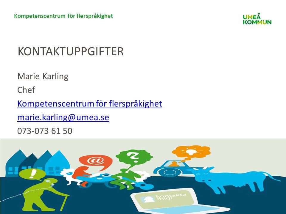 Kompetenscentrum för flerspråkighet KONTAKTUPPGIFTER Marie Karling Chef Kompetenscentrum för flerspråkighet marie.karling@umea.se 073-073 61 50