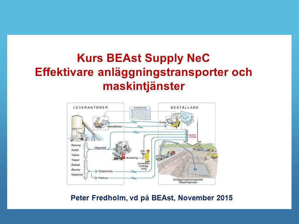 Kurs BEAst Supply NeC Effektivare anläggningstransporter och maskintjänster Peter Fredholm, vd på BEAst, November 2015
