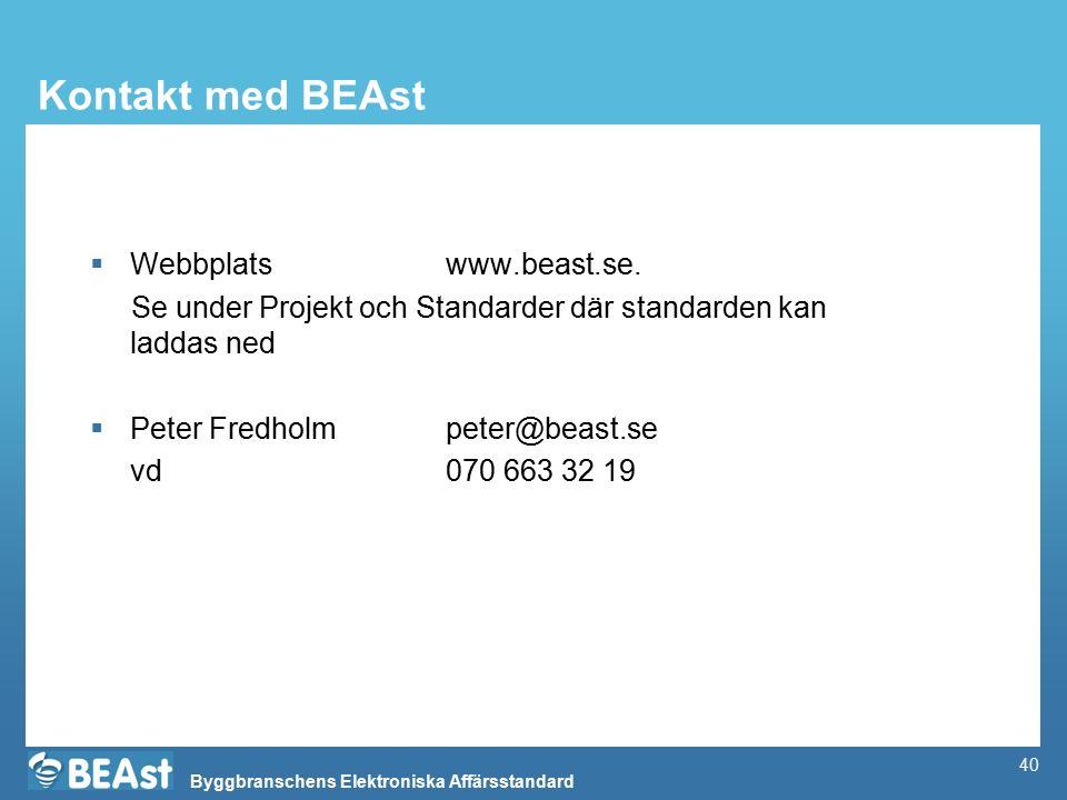 Byggbranschens Elektroniska Affärsstandard 40 Kontakt med BEAst  Webbplats www.beast.se. Se under Projekt och Standarder där standarden kan laddas ne