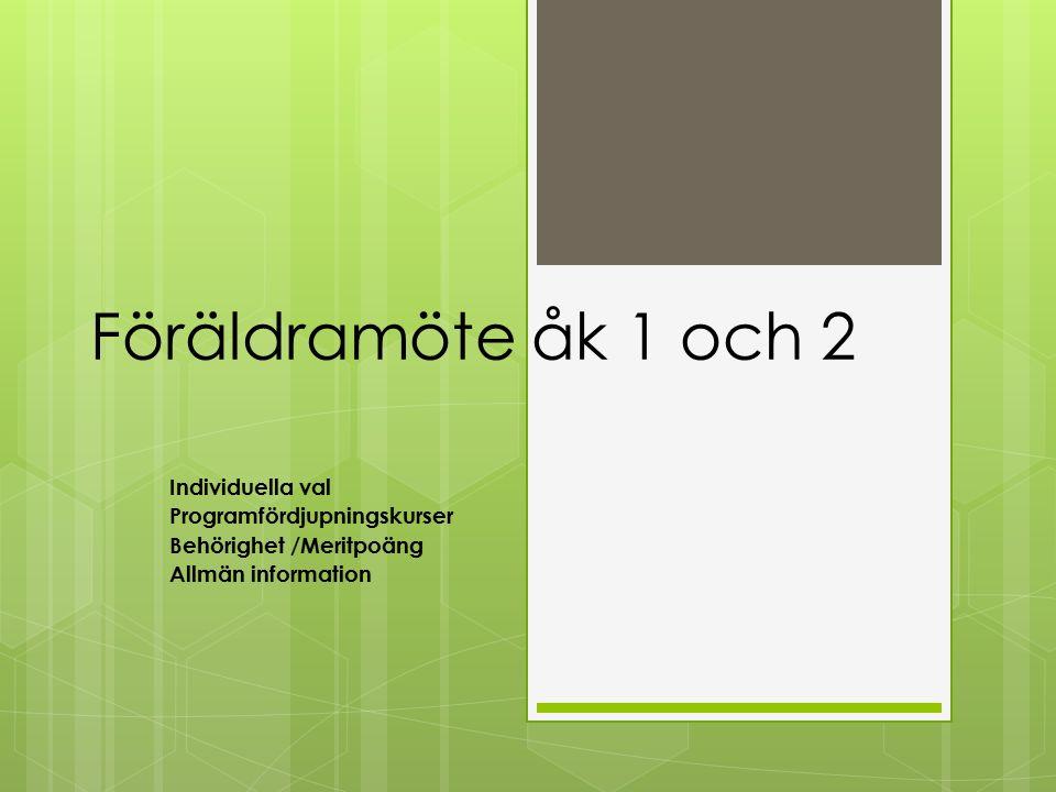 Föräldramöte åk 1 och 2 Individuella val Programfördjupningskurser Behörighet /Meritpoäng Allmän information