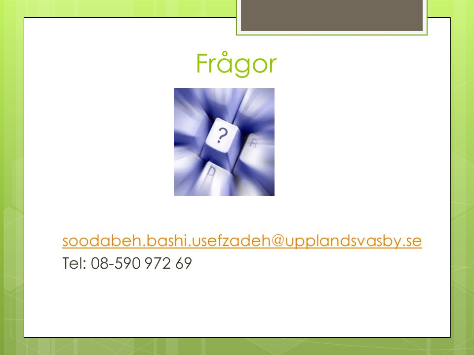 Frågor soodabeh.bashi.usefzadeh@upplandsvasby.se Tel: 08-590 972 69