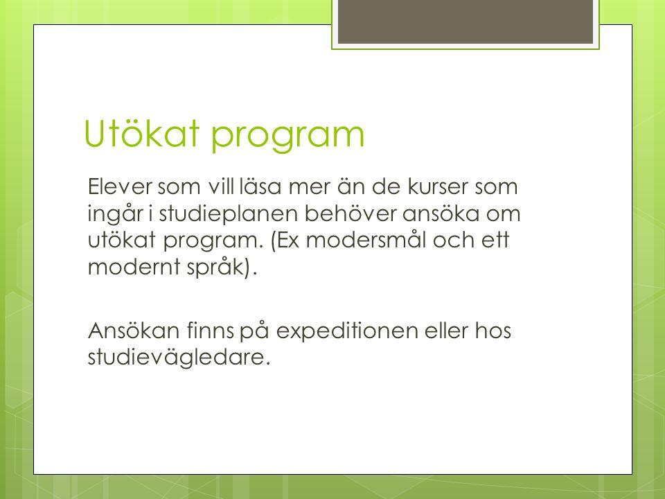 Utökat program Elever som vill läsa mer än de kurser som ingår i studieplanen behöver ansöka om utökat program.