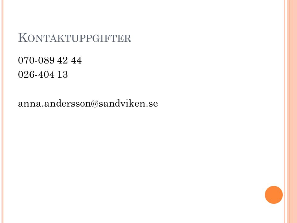 K ONTAKTUPPGIFTER 070-089 42 44 026-404 13 anna.andersson@sandviken.se