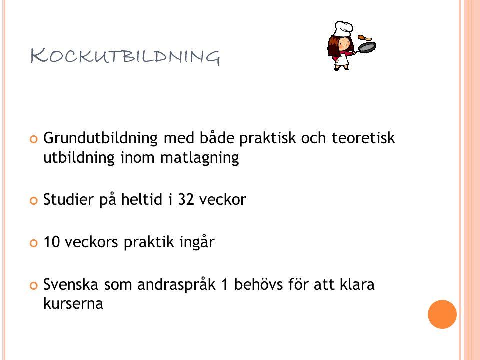 K OCKUTBILDNING Grundutbildning med både praktisk och teoretisk utbildning inom matlagning Studier på heltid i 32 veckor 10 veckors praktik ingår Svenska som andraspråk 1 behövs för att klara kurserna