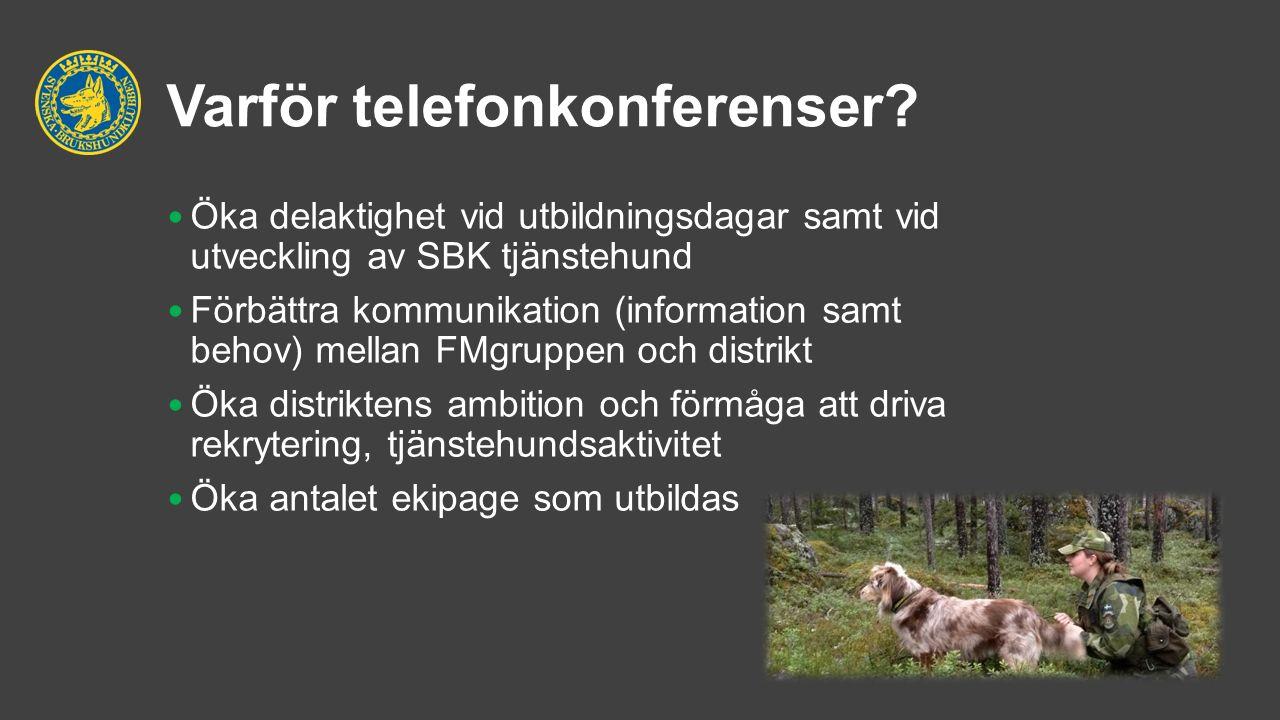 Varför telefonkonferenser? Öka delaktighet vid utbildningsdagar samt vid utveckling av SBK tjänstehund Förbättra kommunikation (information samt behov