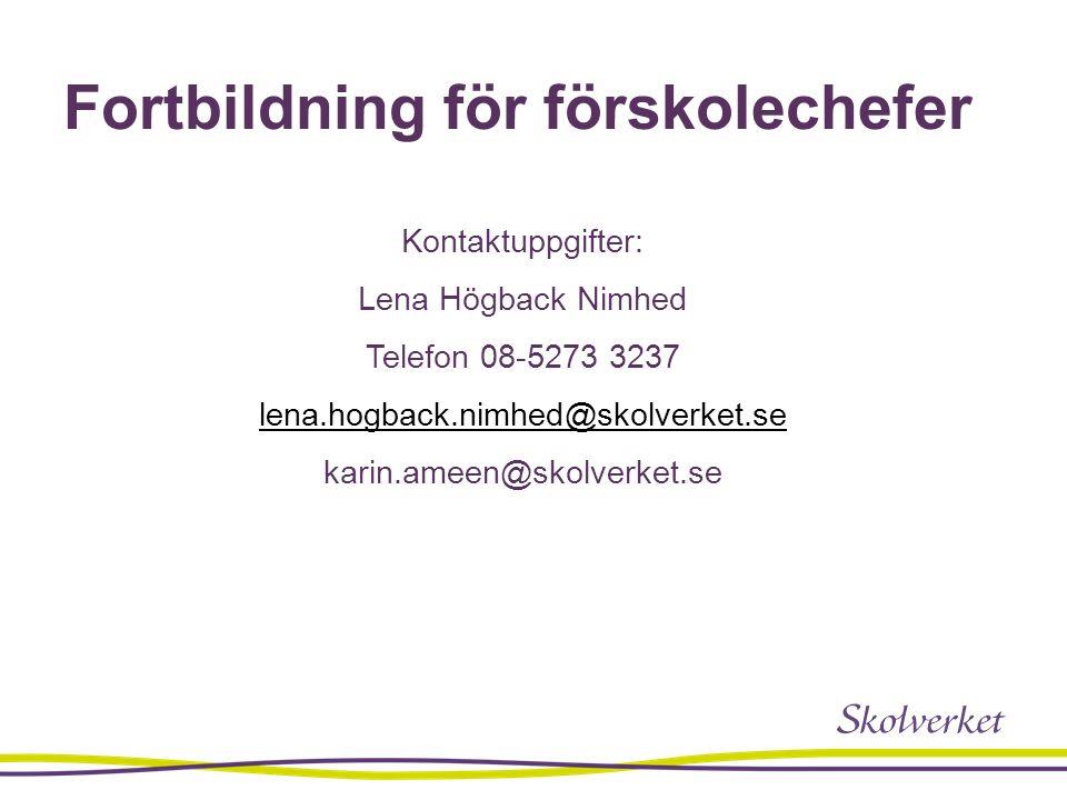 Fortbildning för förskolechefer Kontaktuppgifter: Lena Högback Nimhed Telefon 08-5273 3237 lena.hogback.nimhed@skolverket.se karin.ameen@skolverket.se