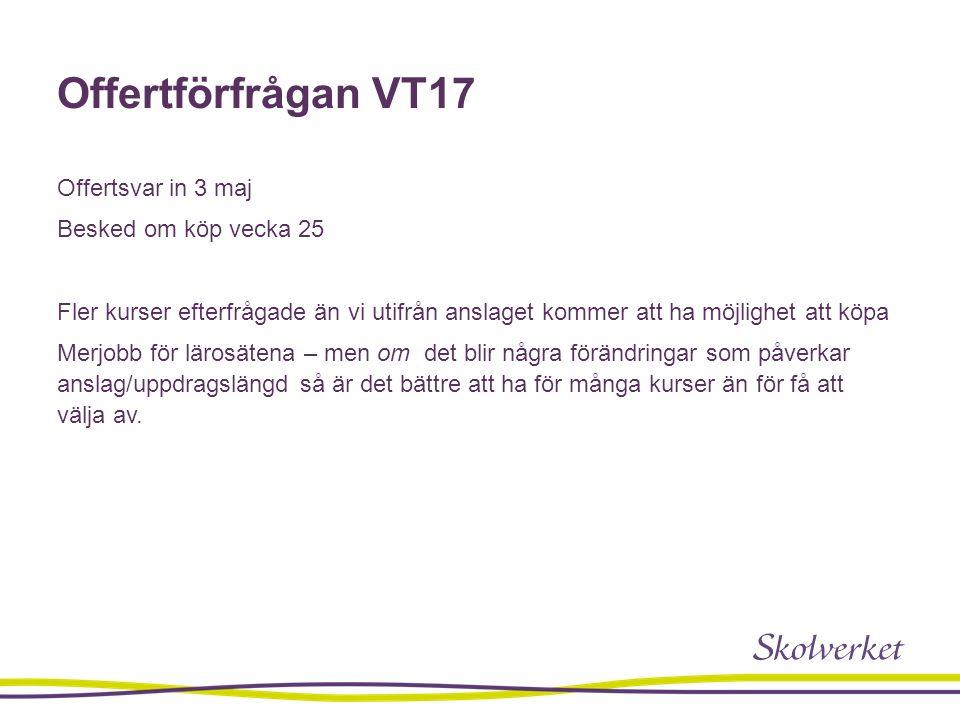 Offertförfrågan VT17 Offertsvar in 3 maj Besked om köp vecka 25 Fler kurser efterfrågade än vi utifrån anslaget kommer att ha möjlighet att köpa Merjobb för lärosätena – men om det blir några förändringar som påverkar anslag/uppdragslängd så är det bättre att ha för många kurser än för få att välja av.