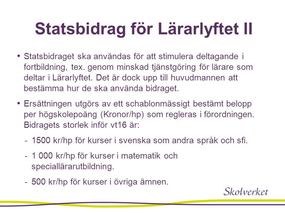 Statsbidrag för Lärarlyftet II Statsbidraget ska användas för att stimulera deltagande i fortbildning, tex.