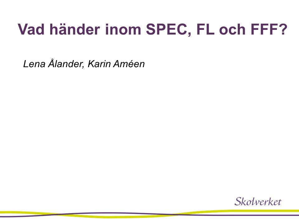 Vad händer inom SPEC, FL och FFF? Lena Ålander, Karin Améen