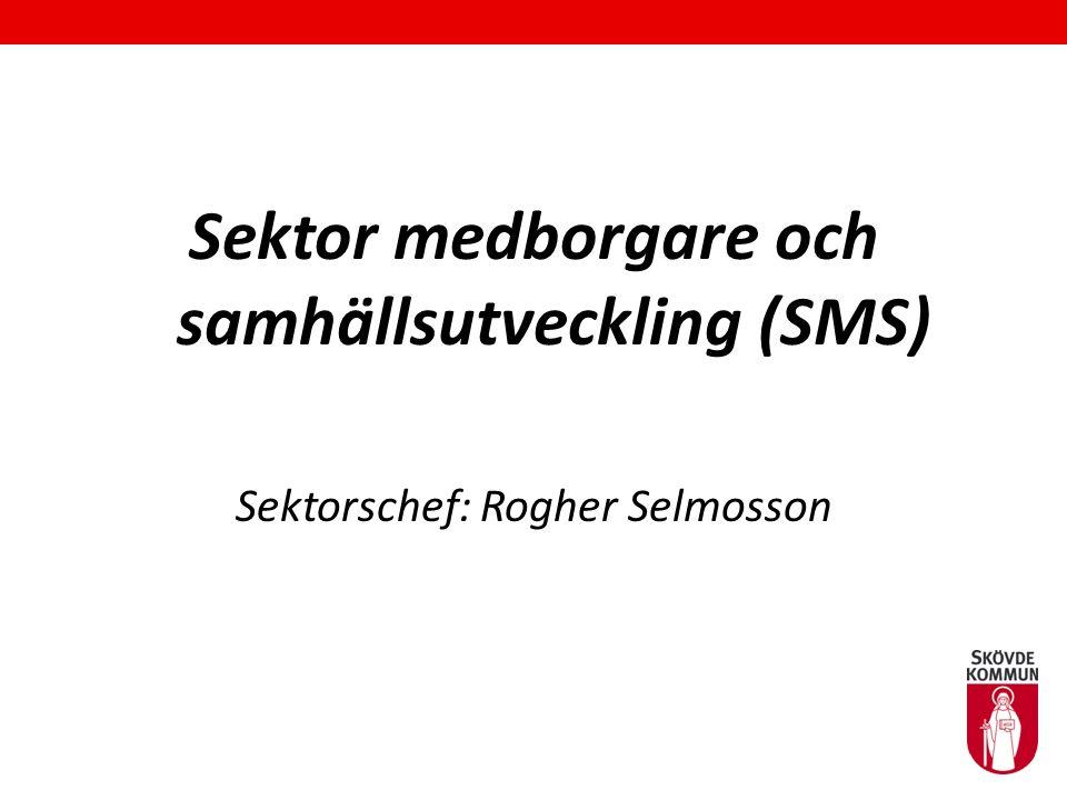 Sektor medborgare och samhällsutveckling (SMS) Sektorschef: Rogher Selmosson