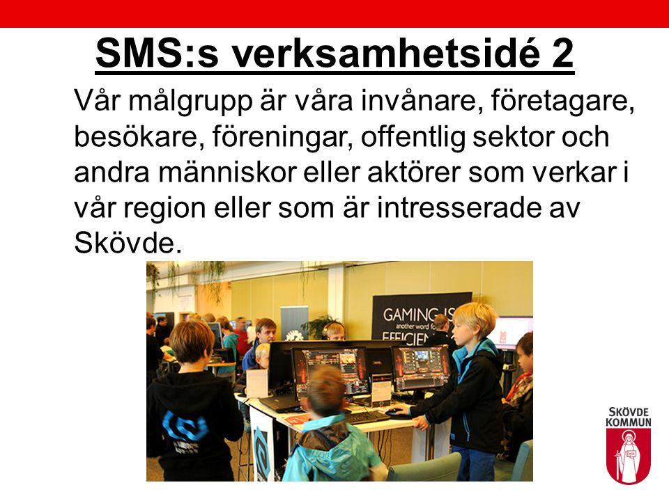 SMS:s verksamhetsidé 2 Vår målgrupp är våra invånare, företagare, besökare, föreningar, offentlig sektor och andra människor eller aktörer som verkar i vår region eller som är intresserade av Skövde.