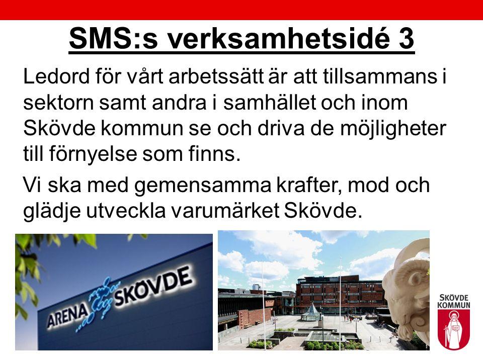 SMS:s verksamhetsidé 3 Ledord för vårt arbetssätt är att tillsammans i sektorn samt andra i samhället och inom Skövde kommun se och driva de möjligheter till förnyelse som finns.