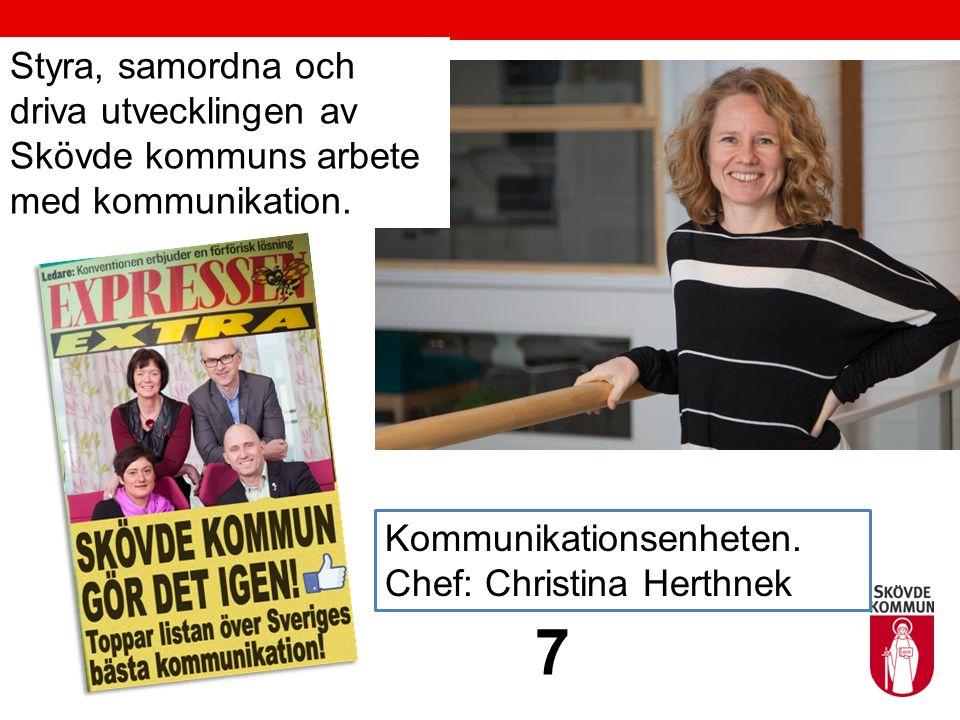 Alla kommunicerar Kommunikationsenheten. Chef: Christina Herthnek 7 Styra, samordna och driva utvecklingen av Skövde kommuns arbete med kommunikation.