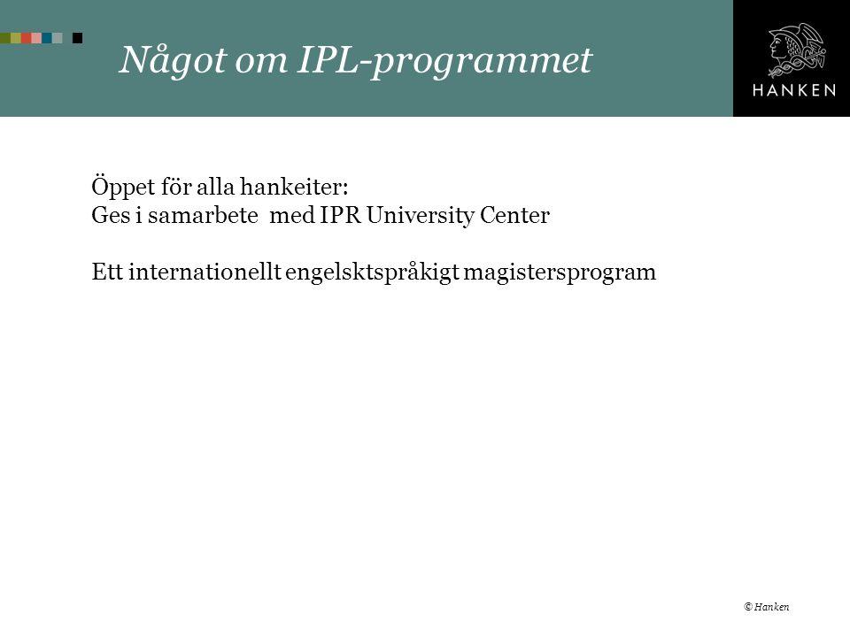Något om IPL-programmet Öppet för alla hankeiter: Ges i samarbete med IPR University Center Ett internationellt engelsktspråkigt magistersprogram © Hanken