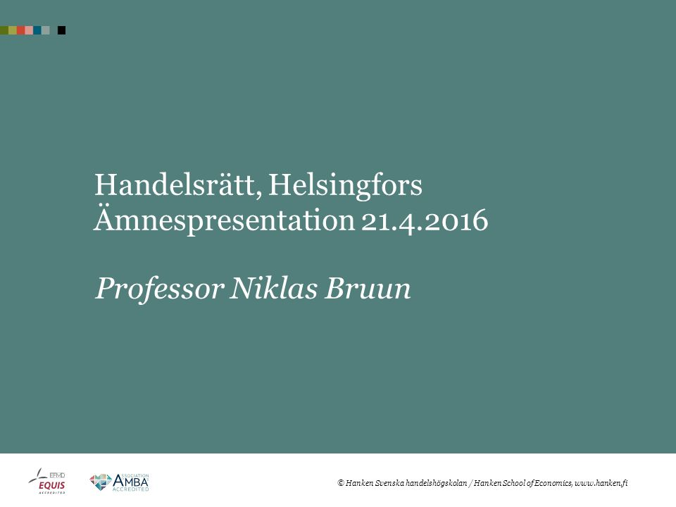 Handelsrätt, Helsingfors Ämnespresentation 21.4.2016 Professor Niklas Bruun © Hanken Svenska handelshögskolan / Hanken School of Economics, www.hanken