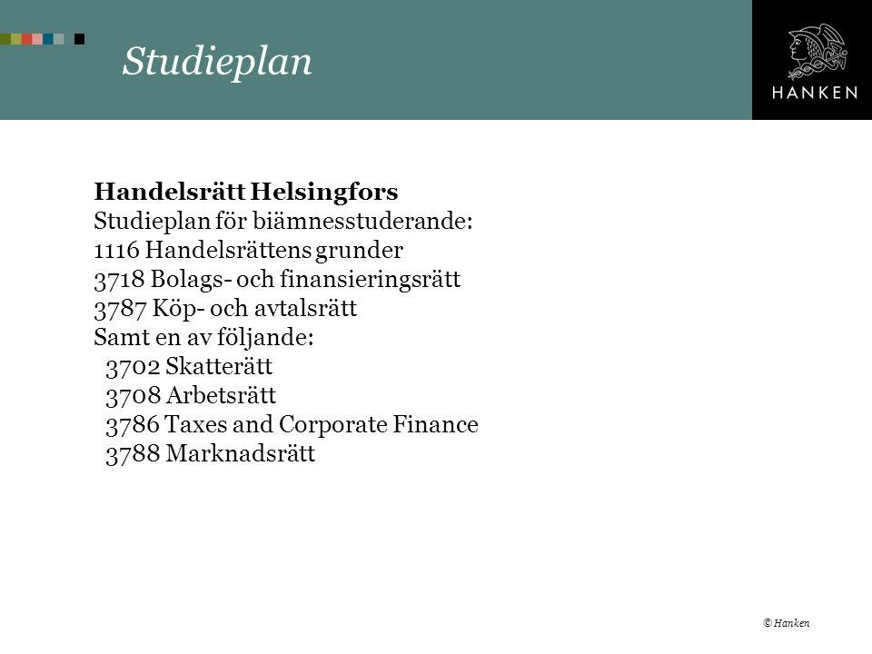 Studieplan Handelsrätt Helsingfors Studieplan för biämnesstuderande: 1116 Handelsrättens grunder 3718 Bolags- och finansieringsrätt 3787 Köp- och avtalsrätt Samt en av följande: 3702 Skatterätt 3708 Arbetsrätt 3786 Taxes and Corporate Finance 3788 Marknadsrätt © Hanken