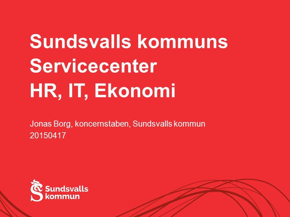 Sundsvalls kommuns Servicecenter HR, IT, Ekonomi Jonas Borg, koncernstaben, Sundsvalls kommun 20150417
