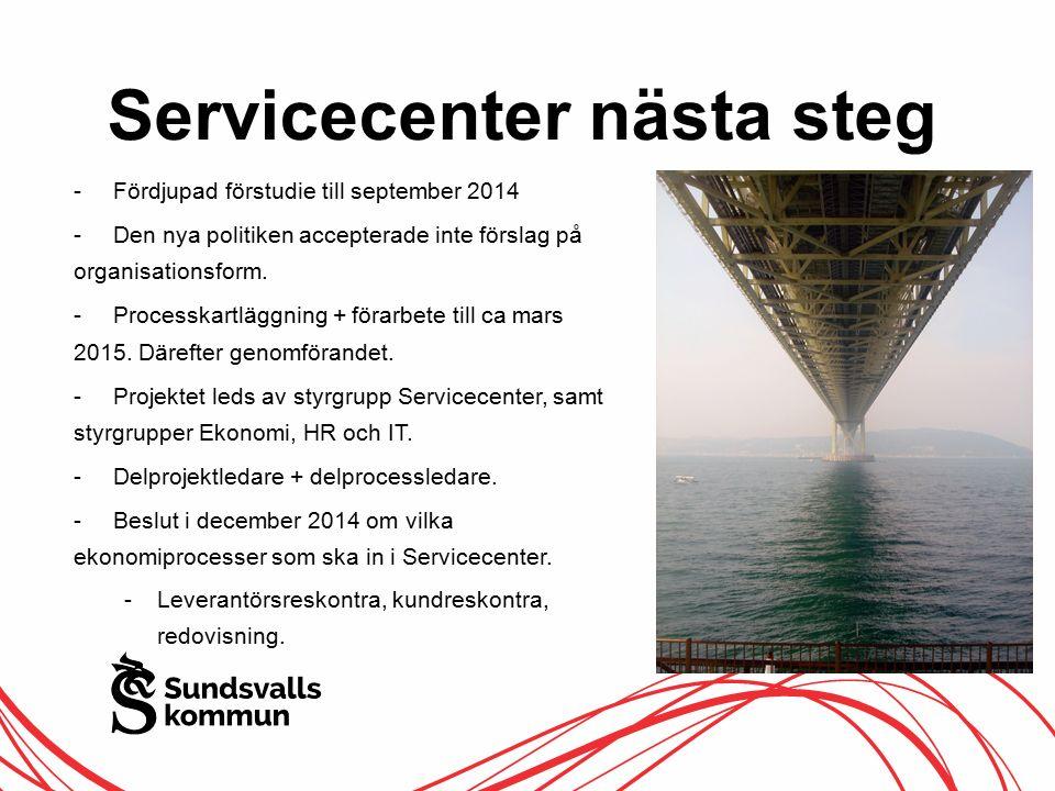 Servicecenter nästa steg -Fördjupad förstudie till september 2014 -Den nya politiken accepterade inte förslag på organisationsform.