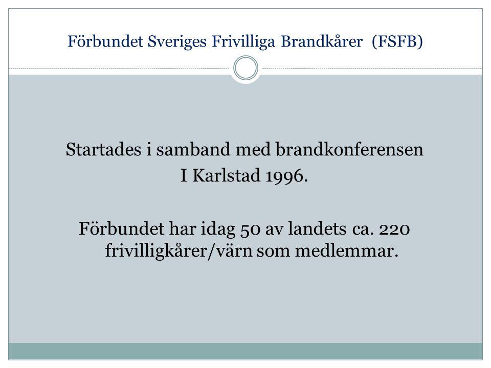Förbundet Sveriges Frivilliga Brandkårer (FSFB) Startades i samband med brandkonferensen I Karlstad 1996.