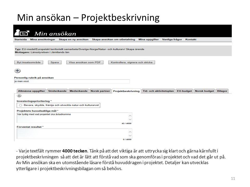 Min ansökan – Projektbeskrivning - Varje textfält rymmer 4000 tecken. Tänk på att det viktiga är att uttrycka sig klart och gärna kärnfullt i projektb