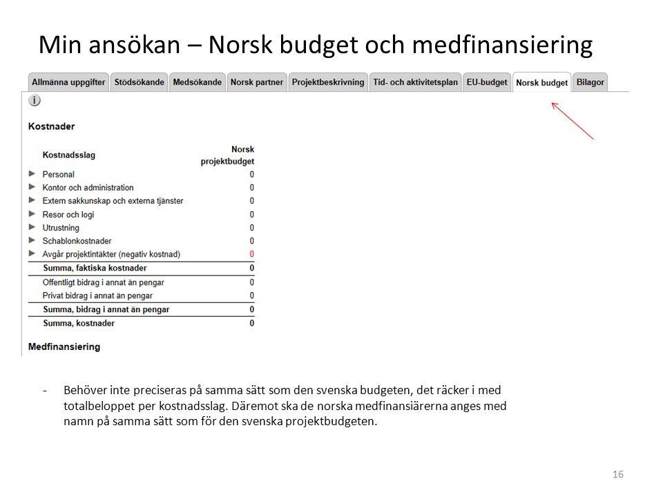 Min ansökan – Norsk budget och medfinansiering 16 -Behöver inte preciseras på samma sätt som den svenska budgeten, det räcker i med totalbeloppet per kostnadsslag.