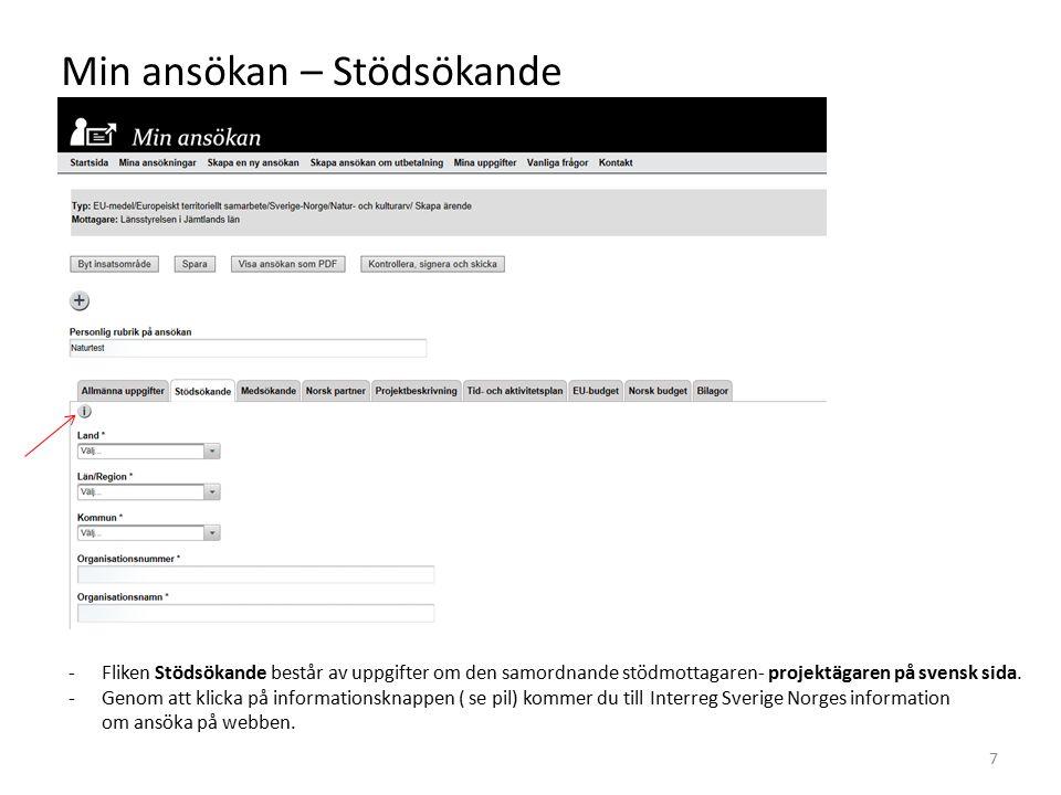 Min ansökan – Stödsökande -Fliken Stödsökande består av uppgifter om den samordnande stödmottagaren- projektägaren på svensk sida. -Genom att klicka p