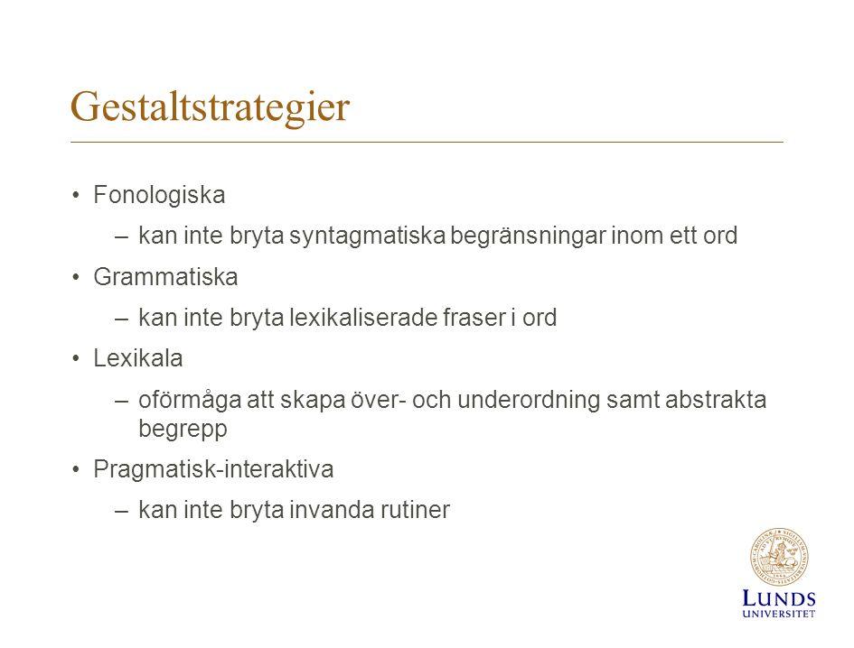 Gestaltstrategier Fonologiska –kan inte bryta syntagmatiska begränsningar inom ett ord Grammatiska –kan inte bryta lexikaliserade fraser i ord Lexikal