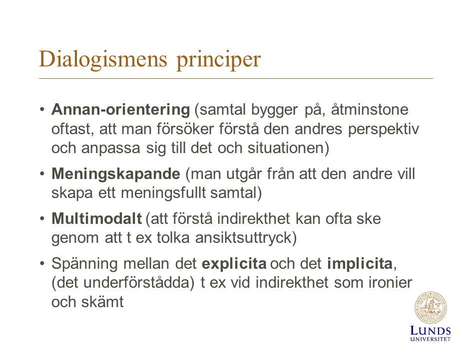 Dialogismens principer Annan-orientering (samtal bygger på, åtminstone oftast, att man försöker förstå den andres perspektiv och anpassa sig till det
